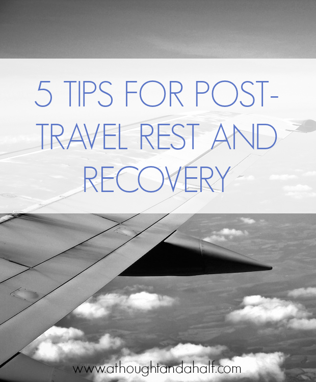 5 tips for post-travel rest and recovery