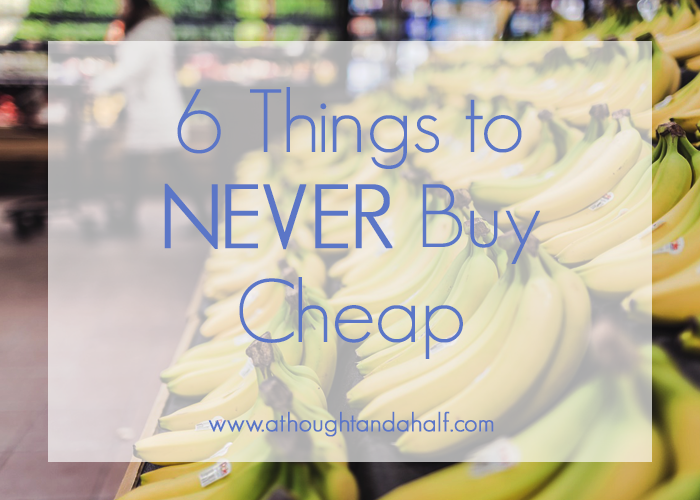 6 things to NEVER buy cheap