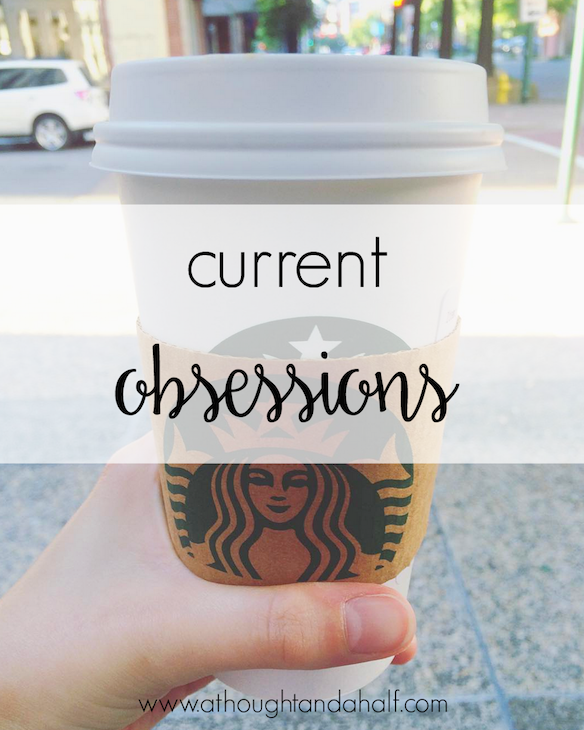 current obsessions | a thought and a half blog