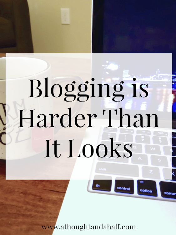 blogging is harder than it looks | a thought and a half blog