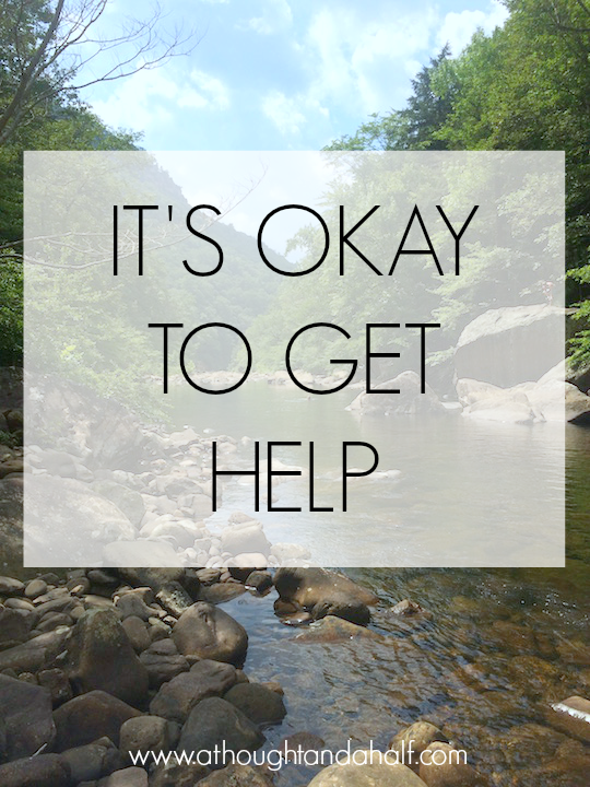 it's okay to get help | a thought and a half blog