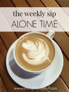 weekly sip alone time