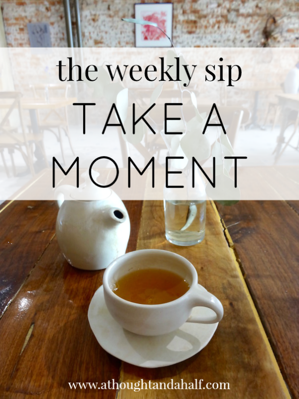 weekly sip take a moment
