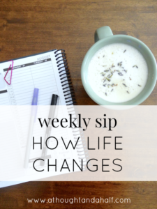weekly sip how life changes