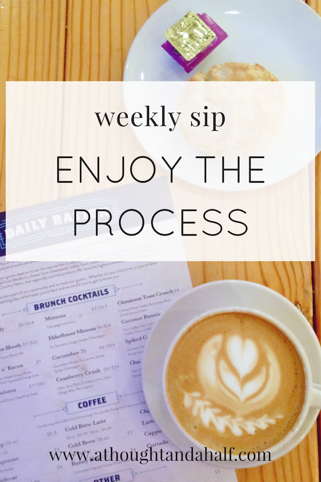 weekly sip enjoy the process